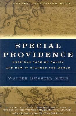 Special Providence: American Foreign Policy and How It Changed the World - Mead, Walter Russell, and Leone, Richard C, PH.D. (Foreword by)