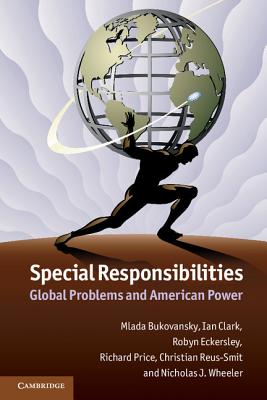 Special Responsibilities: Global Problems and American Power - Bukovansky, Mlada, and Clark, Ian, and Eckersley, Robyn