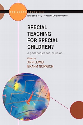 Special Teaching for Special Children: Pedagogies for Inclusion - Norwich, Brahm (Editor), and Lewis, Ann (Editor)
