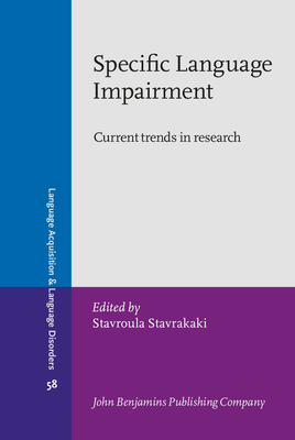 Specific Language Impairment: Current Trends in Research - Stavrakaki, Stavroula (Editor)