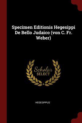 Specimen Editionis Hegesippi de Bello Judaico (Von C. Fr. Weber) - Hegesippus (Creator)