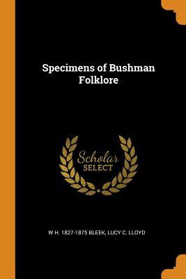Specimens of Bushman Folklore - Bleek, W H 1827-1875, and Lloyd, Lucy C