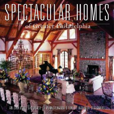 Spectacular Homes of Greater Philadelphia - Carabet, Brian, and Shand, John