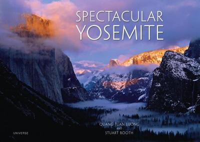 Spectacular Yosemite - Luong, Quang-Tuan, and Booth, Stuart (Text by)