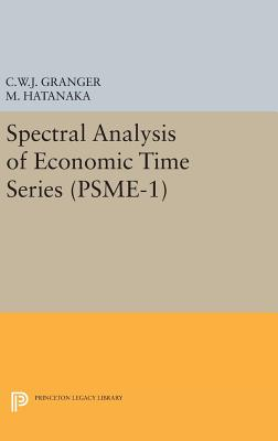 Spectral Analysis of Economic Time Series. (PSME-1) - Granger, Clive William John, and Hatanaka, Michio
