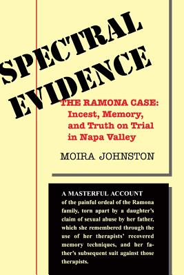 Spectral Evidence: The Ramona Case: Incest, Memory, and Truth on Trial in Napa Valley - Johnston, Moira