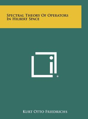 Spectral Theory of Operators in Hilbert Space - Friedrichs, Kurt Otto