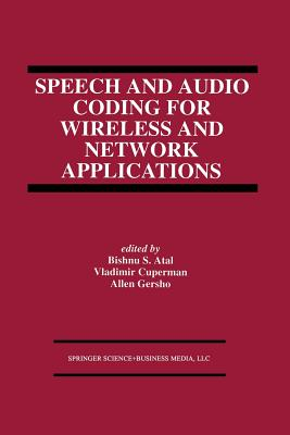 Speech and Audio Coding for Wireless and Network Applications - Atal, Bishnu S (Editor)