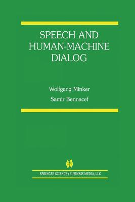 Speech and Human-Machine Dialog - Minker, Wolfgang, and Bennacef, Samir