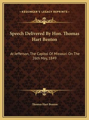 Speech Delivered by Hon. Thomas Hart Benton: At Jefferson, the Capitol of Missouri on the 26th May, 1849 - Benton, Thomas Hart
