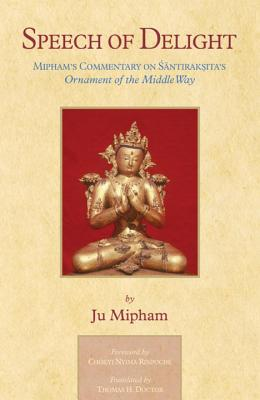 Speech of Delight: Mipham's Commentary on Shantarakshita's Ornament of the Middle Way - Namgyal, Mipham Jamyang, and Doctor, Thomas H (Translated by), and Nyima, Chokyi (Foreword by)