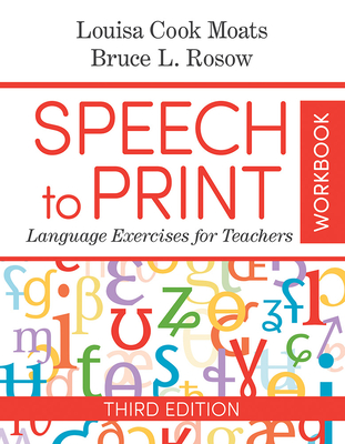 Speech to Print Workbook: Language Exercises for Teachers - Moats, Louisa Cook, and Rosow, Bruce, Dr., Ed