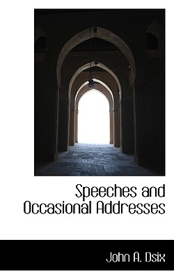 Speeches and Occasional Addresses - Dsix, John A