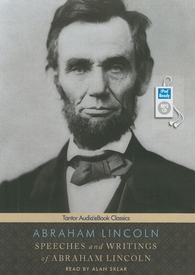Speeches and Writings of Abraham Lincoln - Lincoln, Abraham, and Sklar, Alan (Read by)
