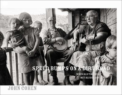 Speed Bumps on a Dirt Road: When Old Time Music Met Bluegrass - Cohen, John
