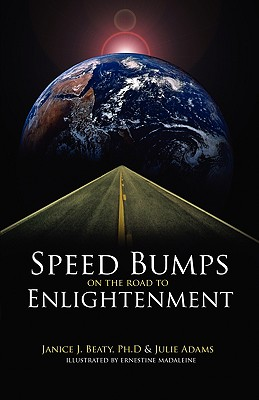 Speed Bumps on the Road to Enlightenment - Beaty, Janice J, Dr., PhD