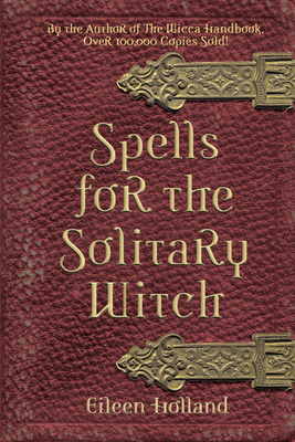 Spells for the Solitary Witch - Holland, Eileen