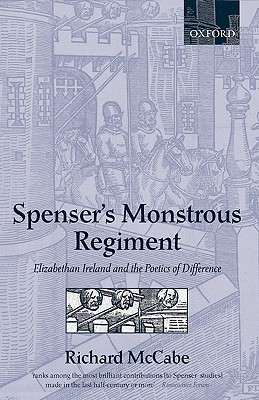 Spenser's Monstrous Regiment: Elizabethan Ireland and the Poetics of Difference - McCabe, Richard A