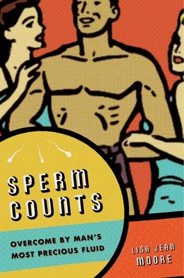 Sperm Counts: Overcome by Man's Most Precious Fluid - Moore, Lisa Jean
