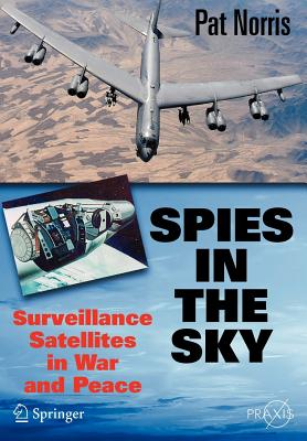 Spies in the Sky: Surveillance Satellites in War and Peace - Norris, Pat