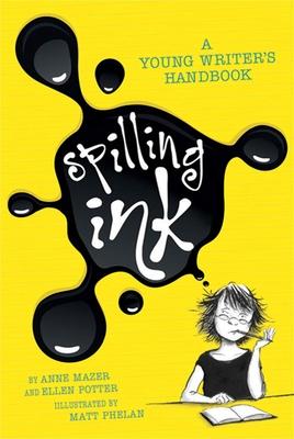 Spilling Ink: A Young Writer's Handbook - Potter, Ellen, and Phelan, Matt (Illustrator), and Mazer, Anne