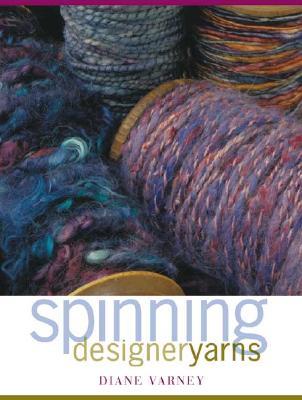 Spinning Designer Yarns - Varney, Diane