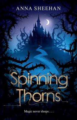 Spinning Thorns - Sheehan, Anna