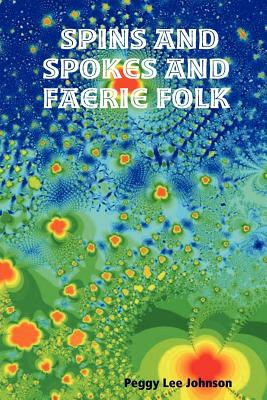 Spins and Spokes and Faerie Folk - Johnson, Peggy Lee