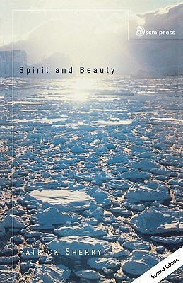 Spirit and Beauty: An Introduction to Theological Aesthetics - Sherry, Patrick