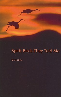 Spirit Birds They Told Me - Oishi, Mary