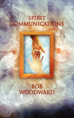 Spirit Communications - Woodward, Bob