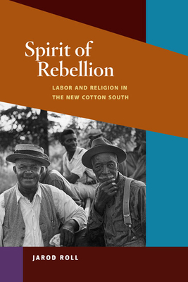 Spirit of Rebellion: Labor and Religion in the New Cotton South - Roll, Jared