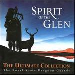 Spirit of the Glen: The Ultimate Collection - Royal Scots Dragoon Guards