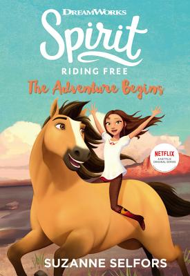 Spirit Riding Free: The Adventure Begins - Selfors, Suzanne