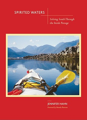 Spirited Waters: Soloing South Through the Inside Passage - Hahn, Jennifer