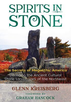 Spirits in Stone: The Secrets of Megalithic America - Kreisberg, Glenn, and Hancock, Graham (Foreword by)