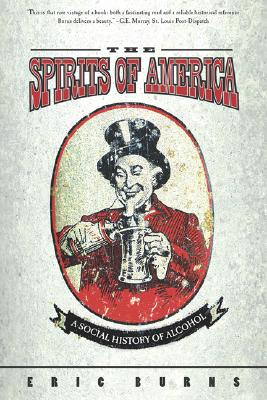 Spirits of America: A Social History of Alcohol - Burns, Eric