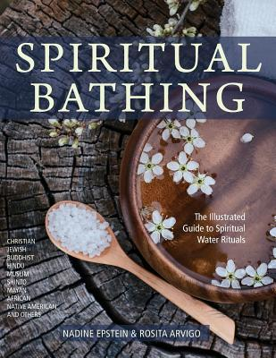 Spiritual Bathing: Healing Rituals and Traditions from Around the World - Epstein, Nadine, and Arvigo, Rosita