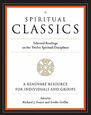 Spiritual Classics: Selected Readings on the Twelve Spiritual Disciplines - Renovare, Inc, and Foster, Richard J (Editor), and Griffin, Emilie (Editor)