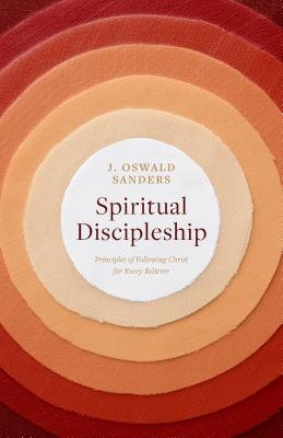 Spiritual Discipleship: Principles of Following Christ for Every Believer - Sanders, J Oswald