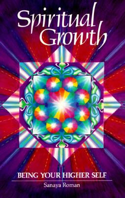 Spiritual Growth: Being Your Higher Self - Roman, Sanaya