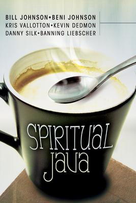 Spiritual Java - Johnson, Bill, and Johnson, Beni, and Vallotton, Kris