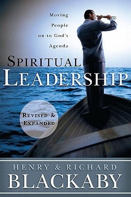 Spiritual Leadership: Moving People on to God's Agenda - Blackaby, Henry T, and Blackaby, Richard, Dr., B.A., M.DIV., Ph.D.