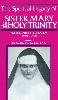 Spiritual Legacy of Sister Mary of the Holy Trinity, 1901-42 - Broek, Silvere Van Den (Editor)