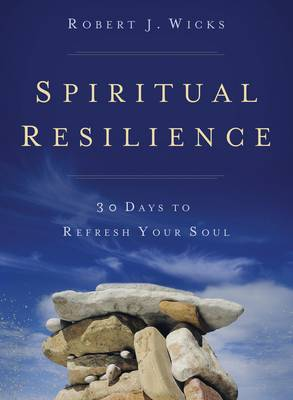 Spiritual Resilience: 30 Days to Refresh Your Soul - Wicks, Robert J, PhD, and Morneau, Robert F, Bishop (Foreword by)