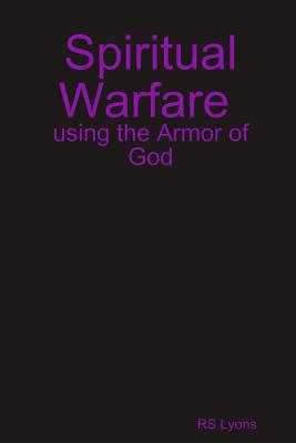 Spiritual Warfare: Using the Armor of God - Lyons, Rs