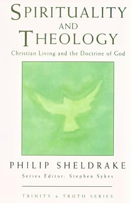 Spirituality and Theology: Christian Living and the Doctrine of God - Sheldrake, Philip