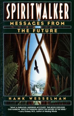 Spiritwalker: Messages from the Future - Wesselman, Hank, Ph.D., and Wesselman, Henry Barnard