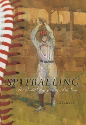 Spitballing: The Baseball Days of Long Bob Ewing - Lackey, Mike