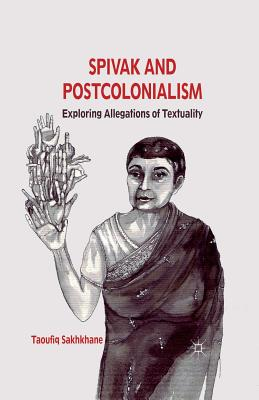 Spivak and Postcolonialism: Exploring Allegations of Textuality - Sakhkhane, T